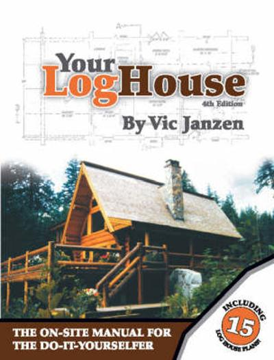 Your Log House - Vic Janzen