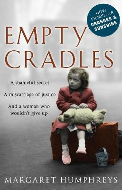 Empty Cradles (Oranges and Sunshine) - Margaret Humphreys