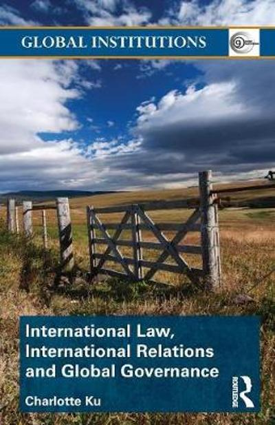 International Law, International Relations and Global Governance - Charlotte Ku