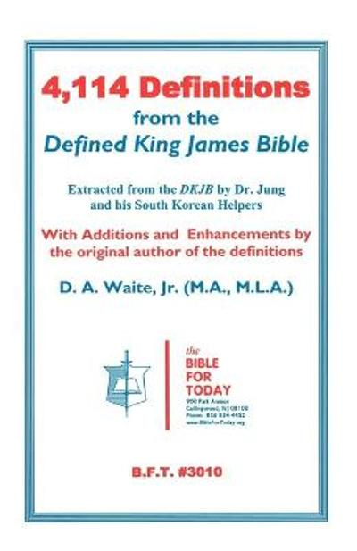 4,114 Definitions from the Defined King James Bible - D a Jr Waite