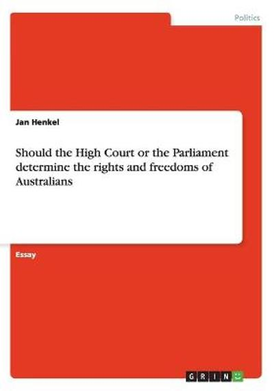 Should the High Court or the Parliament Determine the Rights and Freedoms of Australians - Jan Henkel