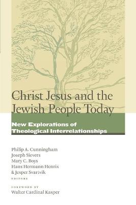Christ Jesus and the Jewish People Today - Philip A. Cunningham