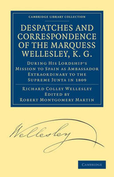 Despatches and Correspondence of the Marquess Wellesley, K. G. - Marquess Richard Colley Wellesley