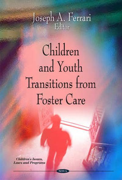Children & Youth Transitions from Foster Care - Joseph A. Ferrari