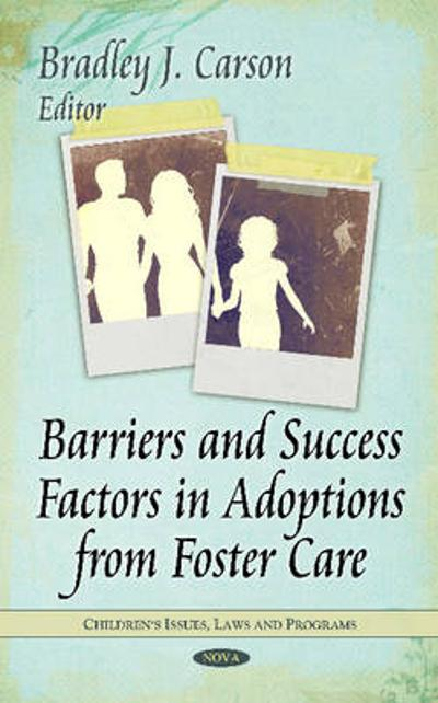 Barriers & Success Factors in Adoptions from Foster Care - Bradley J. Carson