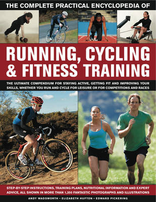 Complete Practical Encyclopedia of Running, Cycling & Fitness Training - Andy Wadsworth