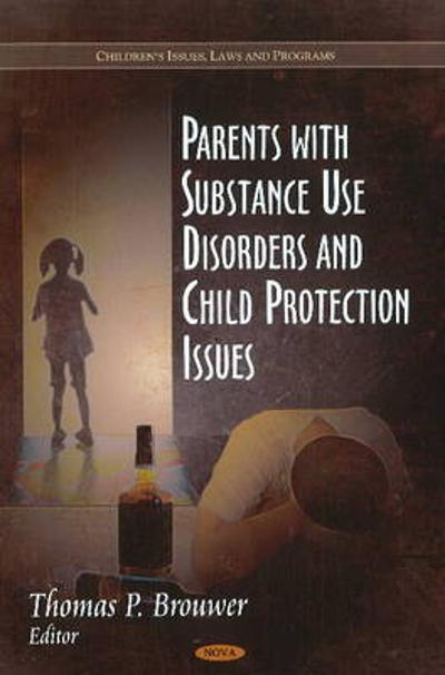 Parents with Substance Use Disorders & Child Protection Issues - Thomas P. Brouwer