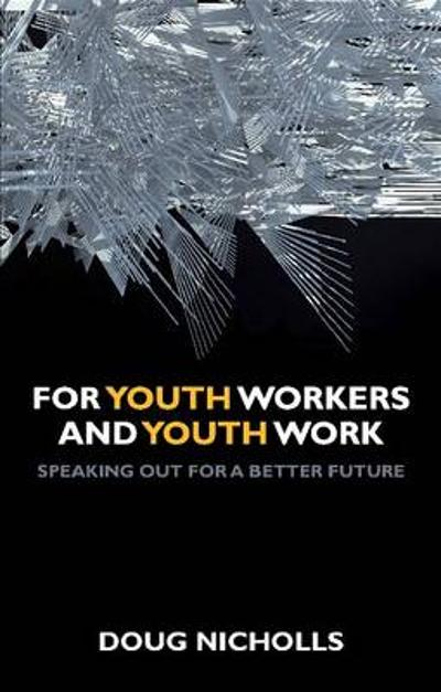 For Youth Workers and Youth Work - Doug Nicholls