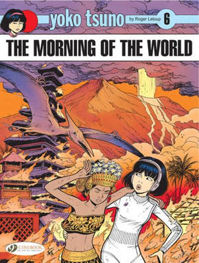 Yoko Tsuno Vol. 6: the Morning of the World - Roger Leloup