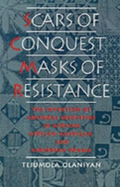 Scars of Conquest/Masks of Resistance - Tejumola Olaniyan