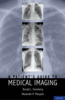 Patient's Guide to Medical Imaging - JD, MD, FACR, Ronald Eisenberg