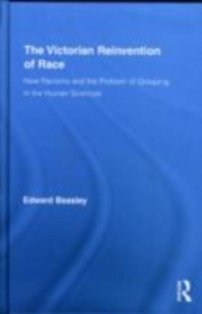 Victorian Reinvention of Race - Edward Beasley