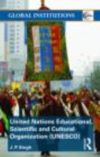 United Nations Educational, Scientific, and Cultural Organization (UNESCO) - J.P. Singh