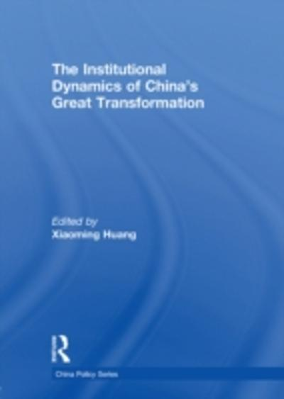 Institutional Dynamics of China's Great Transformation - Xiaoming Huang