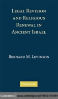 Legal Revision and Religious Renewal in Ancient Israel - Levinson
