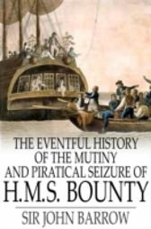 Eventful History of the Mutiny and Piratical Seizure of H.M.S. Bounty - Sir John Barrow Sir John Barrow