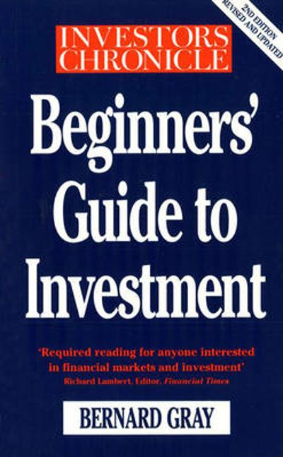 Investors Chronicle Beginners' Guide To Investment - Bernard Gray