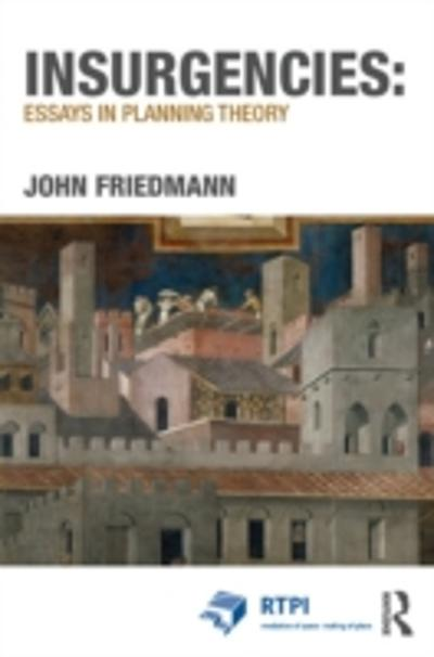 Insurgencies: Essays in Planning Theory - John Friedmann
