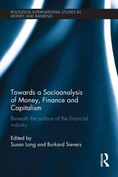 Towards a Socioanalysis of Money, Finance and Capitalism - Susan Long