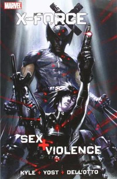 X-force: Sex And Violence - Christopher Yost
