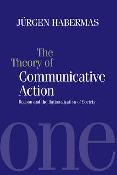 The Theory of Communicative Action - Jurgen Habermas