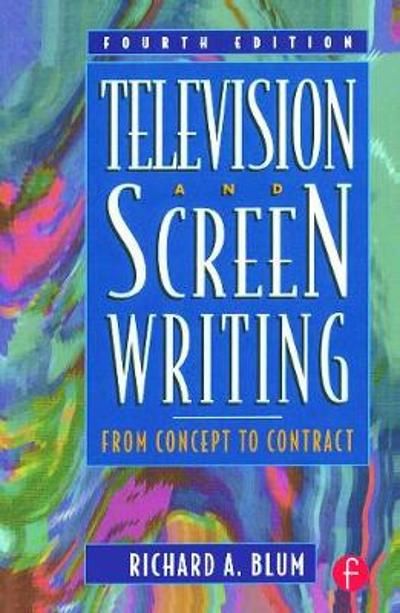 Television and Screen Writing - Richard A. Blum