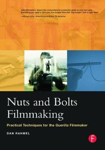 Nuts and Bolts Filmmaking - Dan Rahmel