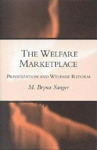 The Welfare Marketplace - Bryna M. Sanger