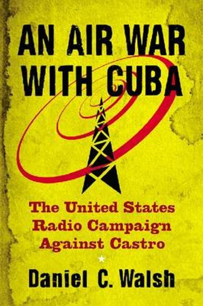 An Air War with Cuba - Daniel C. Walsh