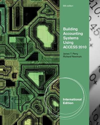 Building Accounting Systems Using Access 2010, International Edition - James Perry
