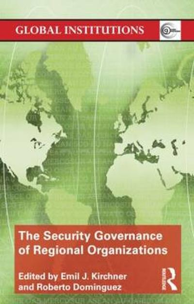 The Security Governance of Regional Organizations - Emil J. Kirchner