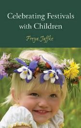 Celebrating Festivals with Children - Freya Jaffke MATTHEW BARTON