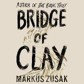 Bridge of Clay - Markus Zusak Markus Zusak