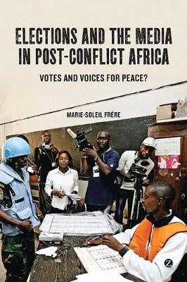 Elections and the Media in Post-conflict Africa - Marie-Soleil Frere