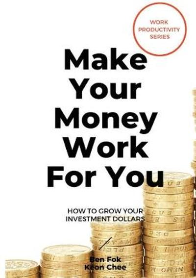 Make Your Money Work For You - Ben Fok