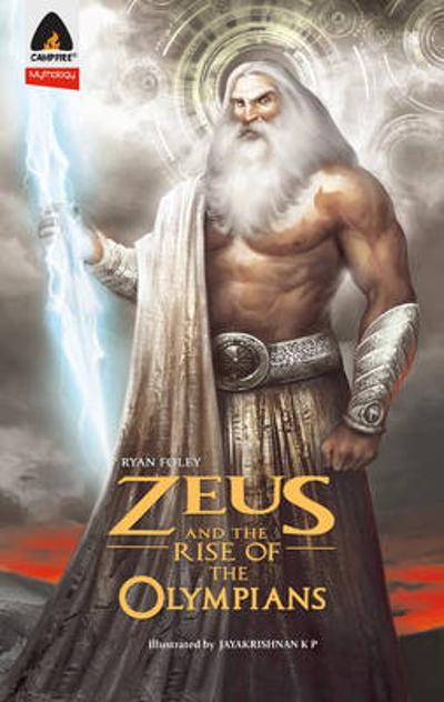 Zeus and the Rise of the Olympians - Ryan Foley