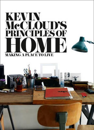 Kevin McCloud's Principles of Home - Kevin McCloud
