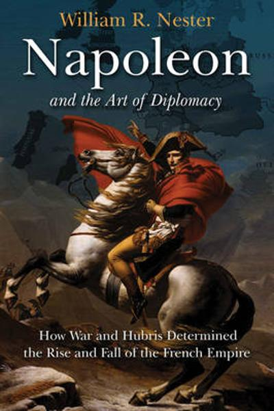 Napoleon and the Art of Diplomacy - William R. Nester