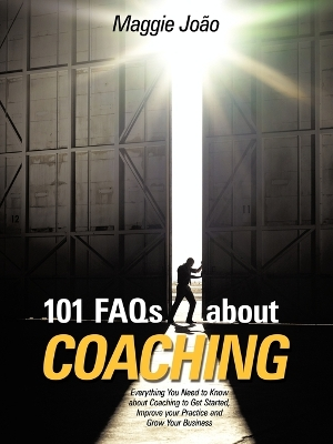 101 FAQs About Coaching - Maggie Joao