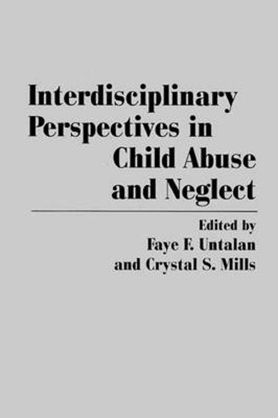 Interdisciplinary Perspectives in Child Abuse and Neglect - Faye F. Untalan