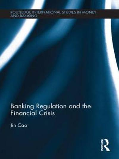 Banking Regulation and the Financial Crisis - Jin Cao