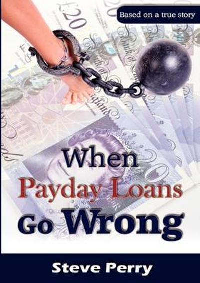 When Payday Loans Go Wrong - Steve Perry