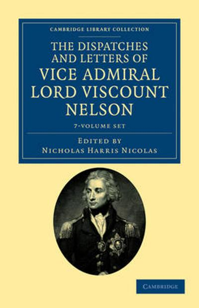 The Dispatches and Letters of Vice Admiral Lord Viscount Nelson - Viscount Horatio Nelson Nelson