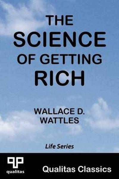 The Science of Getting Rich (Qualitas Classics) - Wallace D. Wattles