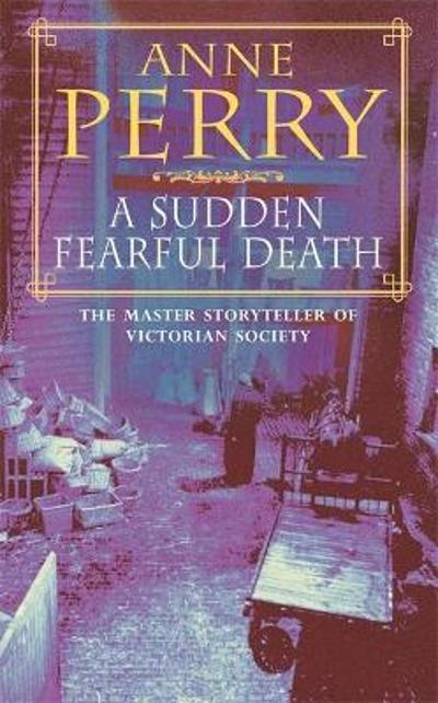 A Sudden Fearful Death (William Monk Mystery, Book 4) - Anne Perry