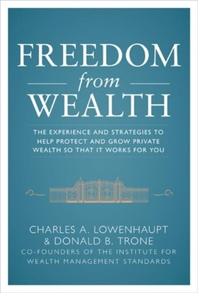 Freedom from Wealth: The Experience and Strategies to Help Protect and Grow Private Wealth - Charles Lowenhaupt