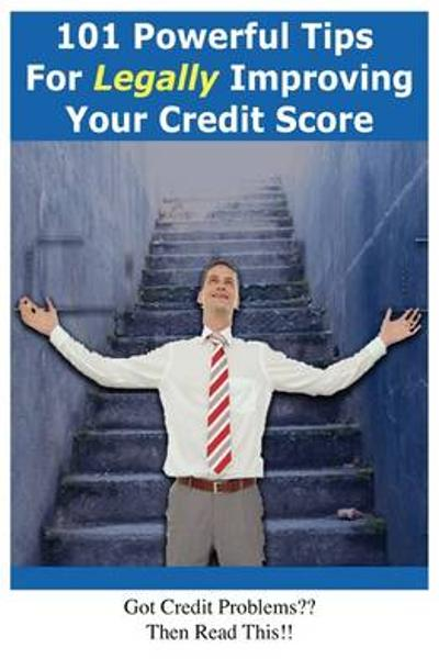 101 Powerful Tips for Legally Improving Your Credit Score - David Milne