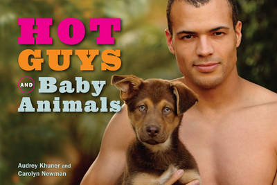 Hot Guys and Baby Animals - Audrey Khuner