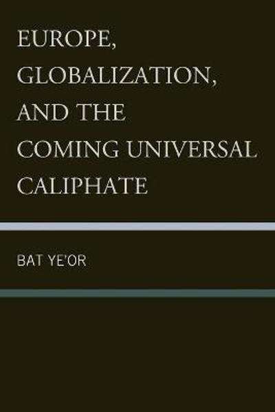 Europe, Globalization, and the Coming of the Universal Caliphate - Ye'Or Bat