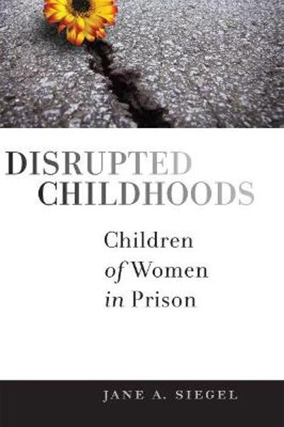Disrupted Childhoods - Jane A. Siegel